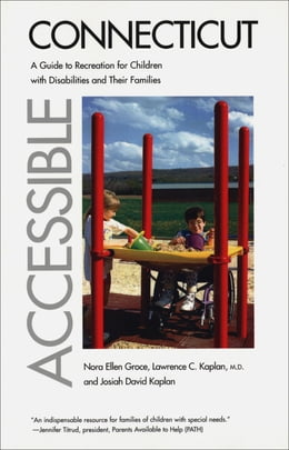 Book Accessible Connecticut: A Guide to Recreation for Children with Disabilities and Their Families by Dr. Lawrence C. Kaplan, M.D.