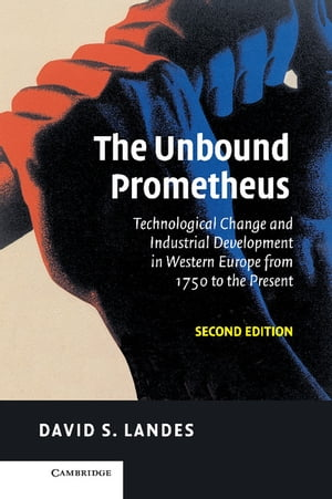 The Unbound Prometheus Technological Change and Industrial Development in Western Europe from 1750 to the Present