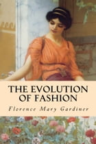 The Evolution of Fashion by Florence Mary Gardiner