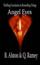 Angel Eyes (Final Book, The Forever Trilogy) by Brandon Alston