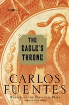 The Eagle's Throne: A Novel by Carlos Fuentes