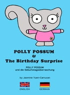 Polly Possum and the Birthday Surprise (Bilingual English - German): A children's picture book with two languages by Jasmine Yuen-Carrucan