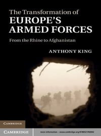 The Transformation of Europe's Armed Forces: From the Rhine to Afghanistan
