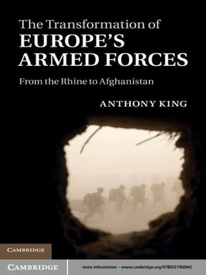 The Transformation of Europe's Armed Forces From the Rhine to Afghanistan