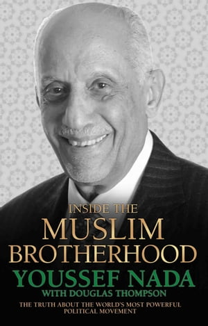 Inside the Muslim Brotherhood - The Truth About The World's Most Powerful Political Movement