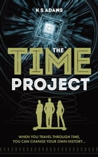 The Time Project: When you travel through time, you can change your own history… by K S Adams