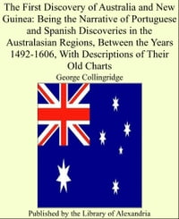 The First Discovery of Australia and New Guinea: Being the Narrative of Portuguese and Spanish…