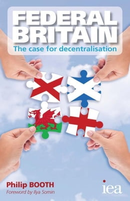 Book Federal Britain: The Case for Decentralisation: The Case for Decentralisation by Booth, Philip