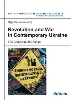 Revolution and War in Contemporary Ukraine: The Challenge of Change