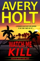 Watch Me Kill by Avery Holt