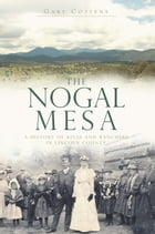 The Nogal Mesa: A History of Kivas and Ranchers in Lincoln County by Gary Cozzens