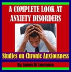 A Complete Look at Anxiety Disorders by James Lowrance