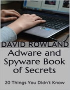 Adware and Spyware Book of Secrets: 20 Things You Didn't Know by David Rowland