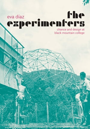 The Experimenters Chance and Design at Black Mountain College