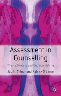 Assessment in Counselling: Theory, Process and Decision Making