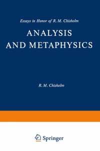 Analysis and Metaphysics: Essays in Honor of R. M. Chisholm