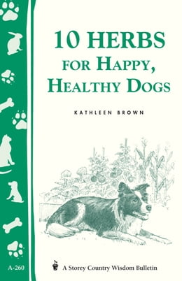 Book 10 Herbs for Happy, Healthy Dogs: Storey's Country Wisdom Bulletin A-260 by Kathleen Brown
