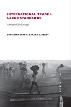 International Trade and Labor Standards: A Proposal for Linkage by Sanjay Reddy