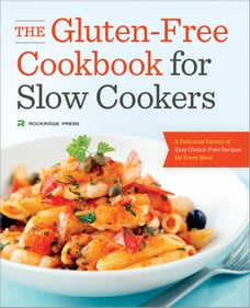 The Gluten-Free Cookbook for Slow Cookers: A Delicious Variety of Easy Gluten-Free Recipes for…