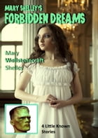 Mary Shelley's Forbidden Dreams (Illustrated Edition) by Hollis George