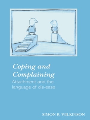 Coping and Complaining Attachment and the Language of Disease