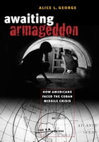 Awaiting Armageddon: How Americans Faced the Cuban Missile Crisis by Alice L. George