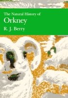 The Natural History of Orkney (Collins New Naturalist Library, Book 70) by R. J. Berry