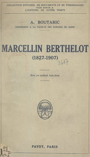 Marcellin Berthelot, 1827-1907 by Augustin Boutaric