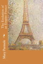 The Evolution of an Empire-France by Mary Parmele