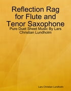 Reflection Rag for Flute and Tenor Saxophone - Pure Duet Sheet Music By Lars Christian Lundholm by Lars Christian Lundholm