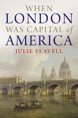 Book When London Was Capital of America by Julie Flavell