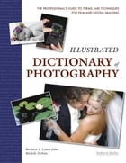 Illustrated Dictionary of Photography: The Professional's Guide to Terms and Techniques for Film…