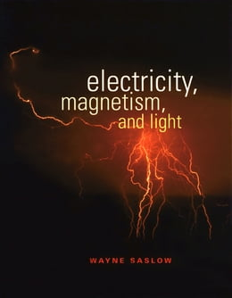 Book Electricity, Magnetism, and Light by Wayne M. Saslow