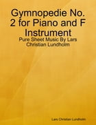 Gymnopedie No. 2 for Piano and F Instrument - Pure Sheet Music By Lars Christian Lundholm by Lars Christian Lundholm