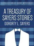 A Treasury of Sayers Stories: A Collection of Short Mysteries by Dorothy L. Sayers