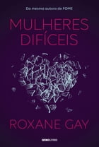 Mulheres difíceis by Roxane Gay
