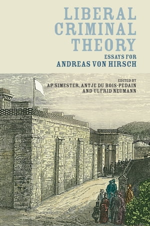 Liberal Criminal Theory Essays for Andreas von Hirsch