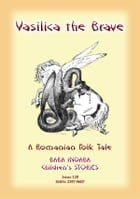 VASILICA THE BRAVE - A Romanian Children's Legend: Baba Indaba Children's Stories - Issue 120 by Anon E Mouse