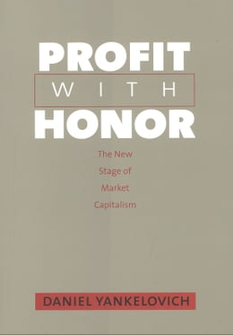 Book Profit with Honor: The New Stage of Market Capitalism by Daniel Yankelovich