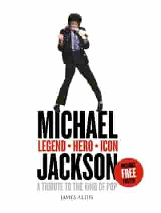 Michael Jackson – Legend, Hero, Icon: A Tribute to the King of Pop by James Aldis