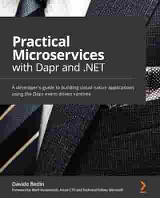 Practical Microservices with Dapr and .NET: A developer's guide to building cloud-native applications using the Dapr event-driven runtime by Davide Bedin