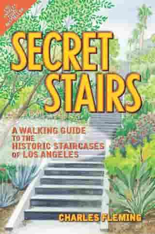Secret Stairs: A Walking Guide to the Historic Staircases of Los Angeles by Charles Fleming