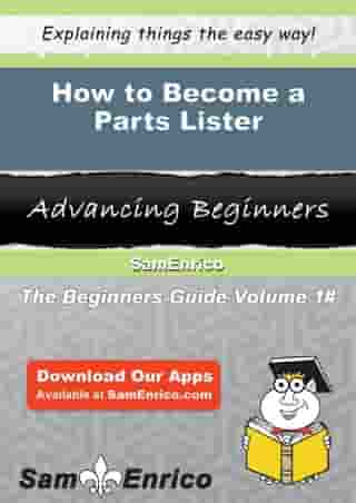 How to Become a Parts Lister: How to Become a Parts Lister by Emmie Barlow
