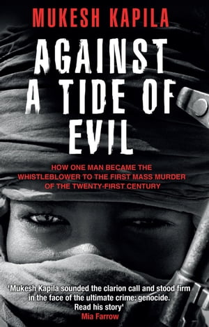 Against a Tide of Evil How One Man Became the Whistleblower to the First Mass Murder of the Twenty-First Century