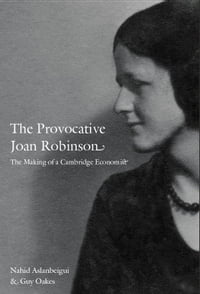 The Provocative Joan Robinson: The Making of a Cambridge Economist