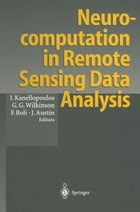 Neurocomputation in Remote Sensing Data Analysis: Proceedings of Concerted Action COMPARES (Connectionist Methods for Pre-Processing and Analysis of R by Ioannis Kanellopoulos