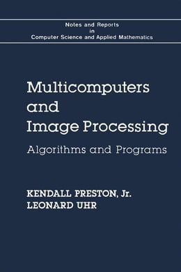 Book Multicomputers and Image Processing: Algorithms and Programs by Preston, Kendall