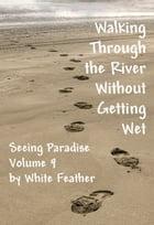 Seeing Paradise, Volume 9: Walking Through the River Without Getting Wet