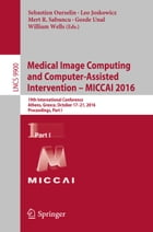 Medical Image Computing and Computer-Assisted Intervention – MICCAI 2016: 19th International Conference, Athens, Greece, October 17-21, 2016, Proceedi by Sebastien Ourselin