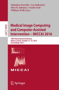Medical Image Computing and Computer-Assisted Intervention – MICCAI 2016: 19th International…